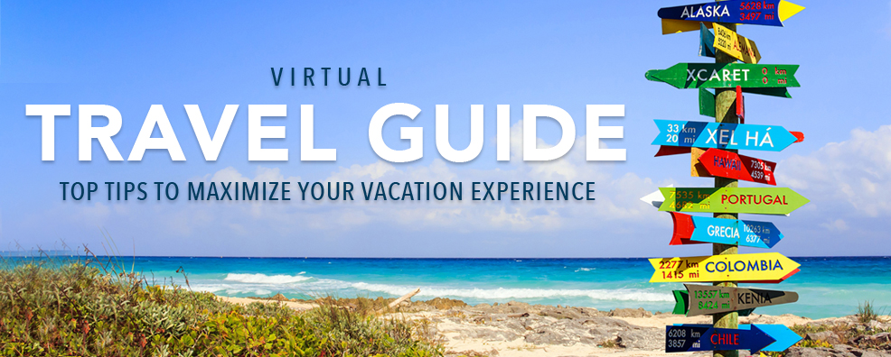 Virtual Travel Guide - Top Tips to Help Maximize your Vacation Experience